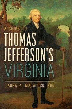 A Guide to Thomas Jefferson's Virginia (eBook, ePUB) - Macaluso, Laura A.