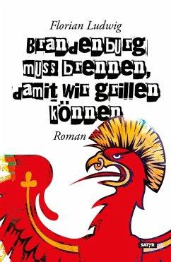 Brandenburg muss brennen, damit wir grillen können (eBook, ePUB) - Ludwig, Florian