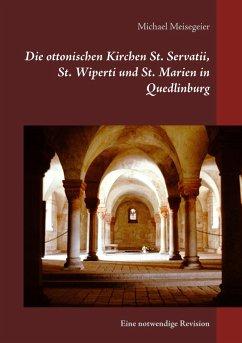 Die ottonischen Kirchen St. Servatii, St. Wiperti und St. Marien in Quedlinburg (eBook, ePUB)