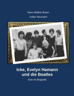 Icke, Evelyn Hamann und die Beatles (eBook, ePUB) - Neumann, Volker; Braun, Hans-Walter