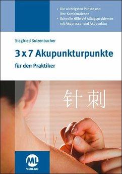 3x7 Akupunkturpunkte für den Praktiker - Sulzenbacher, Siegfried