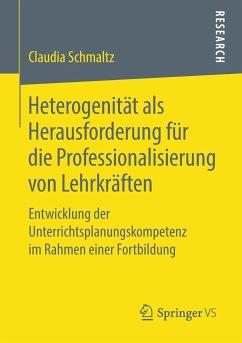 Heterogenität als Herausforderung für die Professionalisierung von Lehrkräften - Schmaltz, Claudia