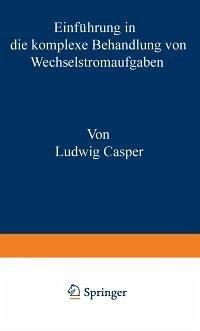 Einführung in die komplexe Behandlung von Wechselstromaufgaben (eBook, PDF) - Ludwig, Casper