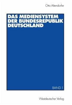 Das Mediensystem der Bundesrepublik Deutschland (eBook, PDF) - Altendorfer, Otto