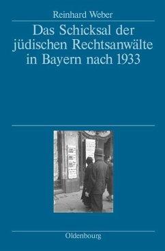 Das Schicksal der jüdischen Rechtsanwälte in Bayern nach 1933 (eBook, PDF) - Weber, Reinhard