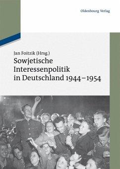 Sowjetische Interessenpolitik in Deutschland 1944-1954 (eBook, PDF)