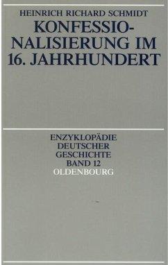Konfessionalisierung im 16. Jahrhundert (eBook, PDF) - Schmidt, Heinrich R.