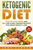 Ketogenic Diet: Step By Step Guide And 70+ Low Carb, Proven Recipes For Rapid Weight Loss (eBook, ePUB)
