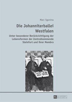Die Johanniterballei Westfalen (eBook, PDF) - Sgonina, Marc