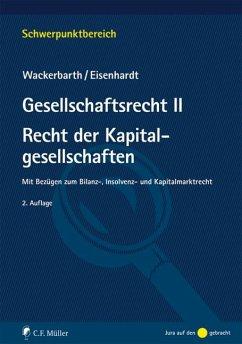 Gesellschaftsrecht II. Recht der Kapitalgesellschaften - Wackerbarth, Ulrich; Eisenhardt, Ulrich