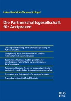 Die Partnerschaftsgesellschaft für Arztpraxen - Hendricks, Lukas;Schlegel, Thomas