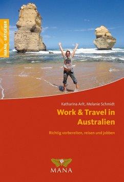 Work & Travel in Australien - Arlt, Katharina; Schmidt, Melanie