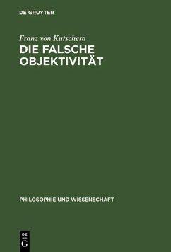 Die falsche Objektivität (eBook, PDF) - Kutschera, Franz von