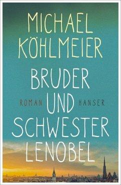 Bruder und Schwester Lenobel (eBook, ePUB) - Köhlmeier, Michael