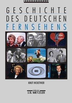 Geschichte des deutschen Fernsehens (eBook, PDF) - Hickethier, Knut