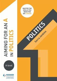 Aiming for an A in A-level Politics (eBook, ePUB) - Jenkins, Sarra