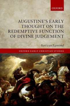 Augustine's Early Thought on the Redemptive Function of Divine Judgement - Egmond, Bart van