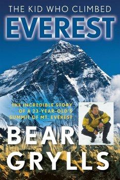 The Kid Who Climbed Everest - Grylls, Bear