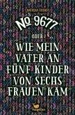 No. 9677 oder Wie mein Vater an fünf Kinder von sechs Frauen kam (Mängelexemplar)