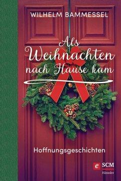 Als Weihnachten nach Hause kam (eBook, ePUB) - Bammessel, Wilhelm