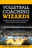 Volleyball Coaching Wizards - Insights and Experience from Some of the World's Best Coaches (eBook, ePUB)