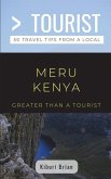 Greater Than a Tourist- Meru Kenya: 50 Travel Tips from a Local
