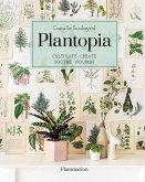 Plantopia: Cultivate / Create / Soothe / Nourish