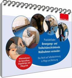 Praxisleitfaden: Bewegungs- und freiheitsbeschränkende Maßnahmen vermeiden - Fährmann, Ellen;Hindrichs, Sabine