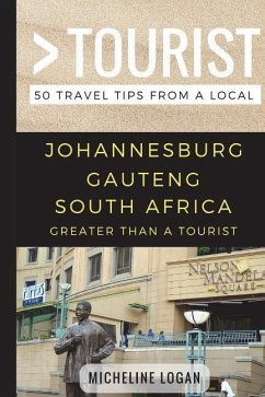 Greater Than a Tourist- Johannesburg Gauteng South Africa: 50 Travel Tips from a Local - Tourist, Greater Than a.; Logan, Micheline