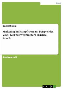 Marketing im Kampfsport am Beispiel des WKU Kickboxweltmeisters Miachael Smolik (eBook, PDF)