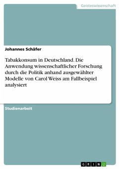 Tabakkonsum in Deutschland. Die Anwendung wissenschaftlicher Forschung durch die Politik anhand ausgewählter Modelle von Carol Weiss am Fallbeispiel analysiert (eBook, PDF)