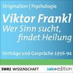 Viktor Frankl - Wer Sinn sucht, findet Heilung (MP3-Download)