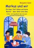 Markus und wir - Ein Papa, fünf Söhne und keine Mutter - aber dafür eine Oma - Kinder- und Jugendbuch über eine ganz besondere Patchworkfamilie (eBook, ePUB)