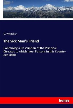 The Sick Man's Friend - Whitaker, G.