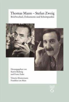 Thomas Mann - Stefan Zweig. Briefwechsel, Dokumente und Schnittpunkte