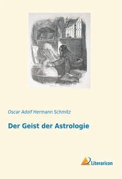 Der Geist der Astrologie - Schmitz, Oscar Adolf Hermann