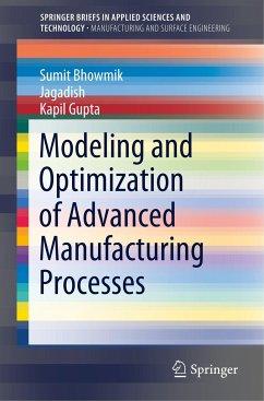 Modeling and Optimization of Advanced Manufacturing Processes - Bhowmik, Sumit;Jagadish;Gupta, Kapil