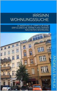 Irrsinn Wohnungssuche (eBook, ePUB) - Buhlig, Andreas
