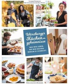 Würzburger Küchengeheimnisse. Was wir lieben. Was wir kochen. Warum es schmeckt - Reininger, Susanne
