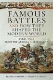 Famous Battles and How They Shaped the Modern World 1588-1943: From the Armada to Stalingrad