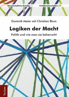 Logiken der Macht - Meier, Dominik; Blum, Christian