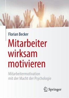 Mitarbeiter wirksam motivieren - Becker, Florian