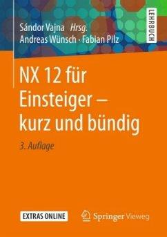NX 12 für Einsteiger - kurz und bündig - Wünsch, Andreas; Pilz, Fabian