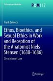 Ethos, Bioethics, and Sexual Ethics in Work and Reception of the Anatomist Niels Stensen (1638-1686)