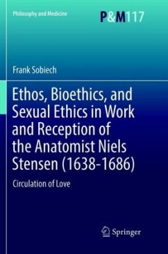 Ethos, Bioethics, and Sexual Ethics in Work and Reception of the Anatomist Niels Stensen (1638-1686) - Sobiech, Frank