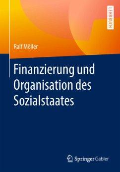 Finanzierung und Organisation des Sozialstaates - Möller, Ralf