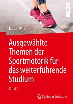 Ausgewählte Themen der Sportmotorik für das weiterführende Studium (Band 2) - Witte, Kerstin