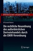 Die rechtliche Neuordnung des außerbörslichen Derivatehandels durch die EMIR-Verordnung