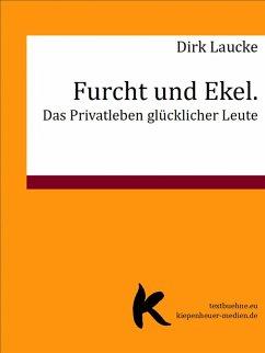 Furcht und Ekel. Das Privatleben glücklicher Leute (eBook, ePUB) - Laucke, Dirk