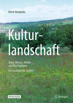 Kulturlandschaft - Äcker, Wiesen, Wälder und ihre Produkte - Hampicke, Ulrich